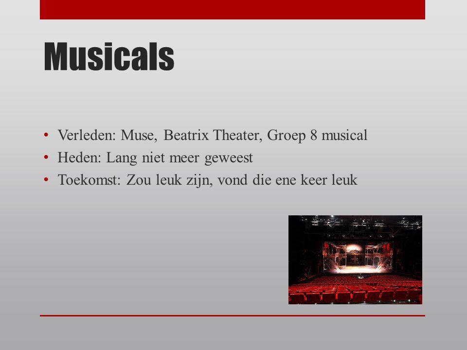 Musicals Verleden: Muse, Beatrix Theater, Groep 8 musical Heden: Lang niet meer geweest Toekomst: Zou leuk zijn, vond die ene keer leuk