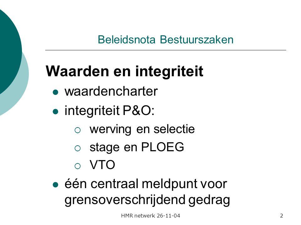 HMR netwerk 26-11-042 Beleidsnota Bestuurszaken Waarden en integriteit waardencharter integriteit P&O:  werving en selectie  stage en PLOEG  VTO één centraal meldpunt voor grensoverschrijdend gedrag