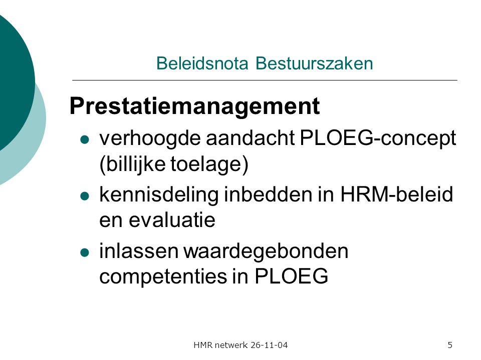 HMR netwerk 26-11-045 Beleidsnota Bestuurszaken Prestatiemanagement verhoogde aandacht PLOEG-concept (billijke toelage) kennisdeling inbedden in HRM-beleid en evaluatie inlassen waardegebonden competenties in PLOEG