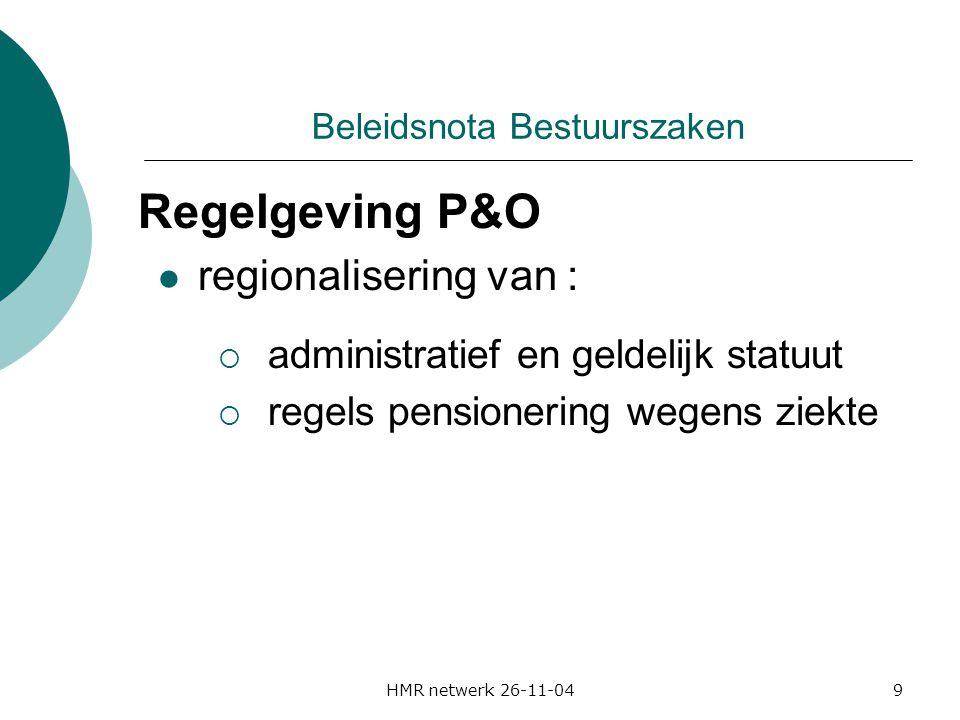 HMR netwerk 26-11-049 Beleidsnota Bestuurszaken Regelgeving P&O regionalisering van :  administratief en geldelijk statuut  regels pensionering wege