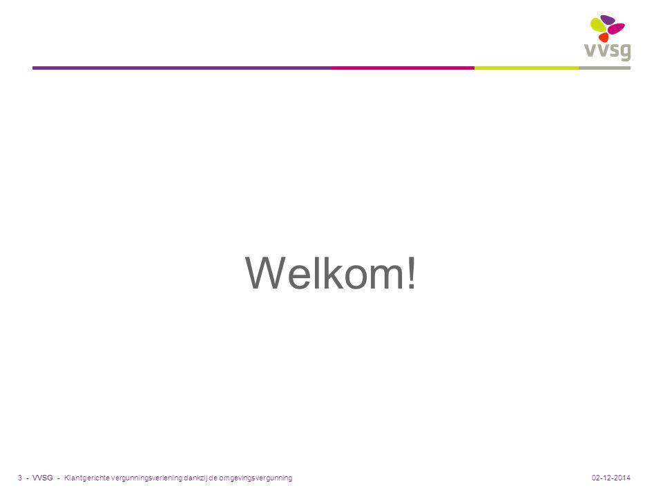 VVSG - Welkom! Klantgerichte vergunningsverlening dankzij de omgevingsvergunning3 -02-12-2014