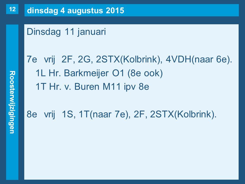 dinsdag 4 augustus 2015 Roosterwijzigingen Dinsdag 11 januari 7evrij2F, 2G, 2STX(Kolbrink), 4VDH(naar 6e). 1L Hr. Barkmeijer O1 (8e ook) 1T Hr. v. Bur