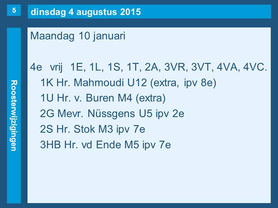 dinsdag 4 augustus 2015 Roosterwijzigingen Maandag 10 januari 4evrij1E, 1L, 1S, 1T, 2A, 3VR, 3VT, 4VA, 4VC. 1K Hr. Mahmoudi U12 (extra, ipv 8e) 1U Hr.