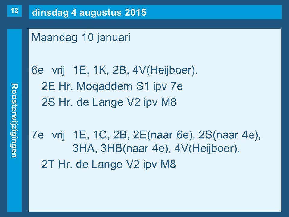 dinsdag 4 augustus 2015 Roosterwijzigingen Maandag 10 januari 6evrij1E, 1K, 2B, 4V(Heijboer). 2E Hr. Moqaddem S1 ipv 7e 2S Hr. de Lange V2 ipv M8 7evr