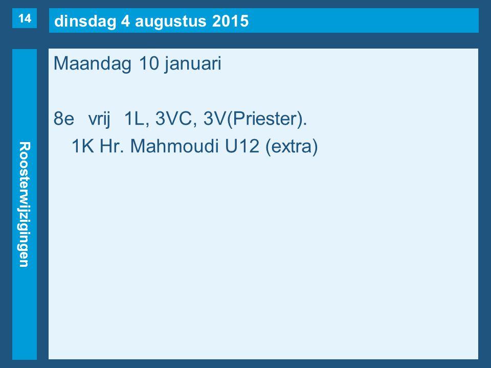 dinsdag 4 augustus 2015 Roosterwijzigingen Maandag 10 januari 8evrij1L, 3VC, 3V(Priester).