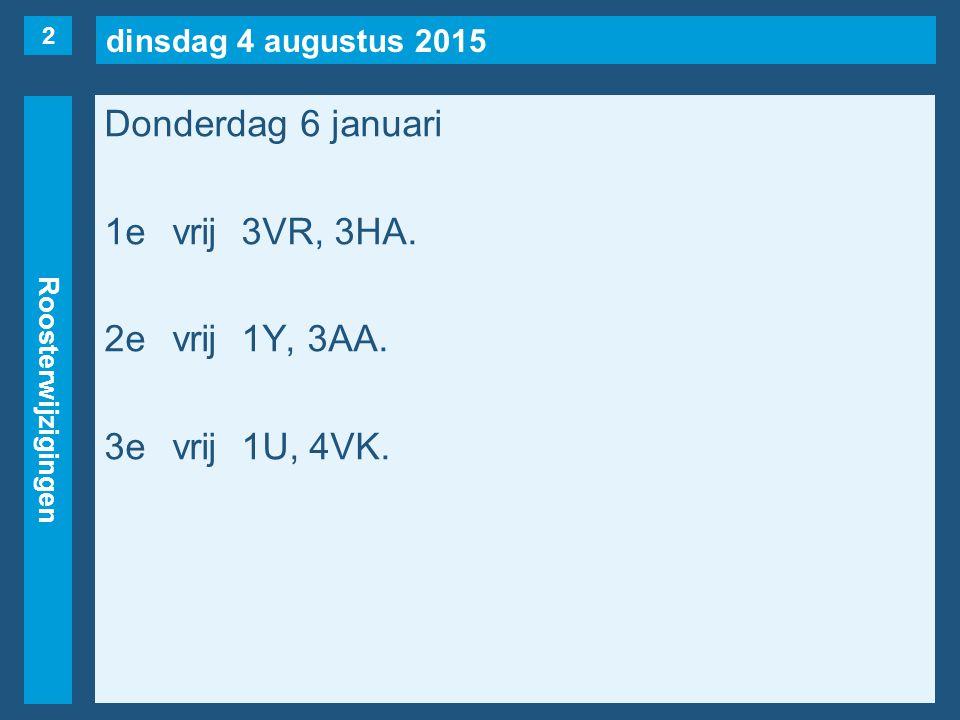 dinsdag 4 augustus 2015 Roosterwijzigingen Donderdag 6 januari 1evrij3VR, 3HA. 2evrij1Y, 3AA. 3evrij1U, 4VK. 2