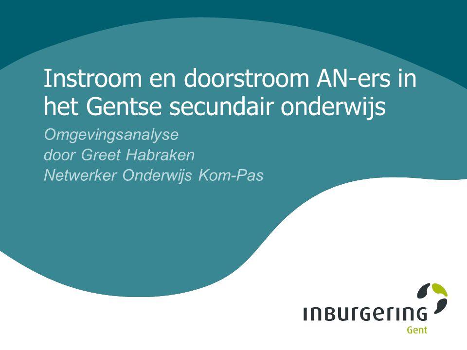 Instroom en doorstroom AN-ers in het Gentse secundair onderwijs Omgevingsanalyse door Greet Habraken Netwerker Onderwijs Kom-Pas