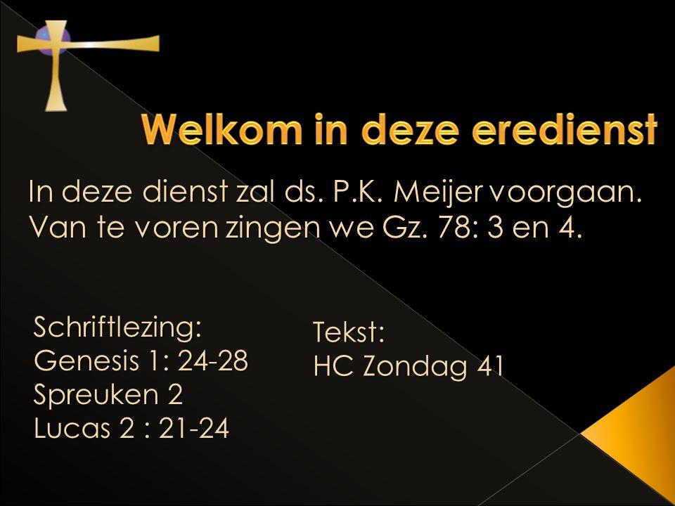 In deze dienst zal ds. P.K. Meijer voorgaan. Van te voren zingen we Gz.