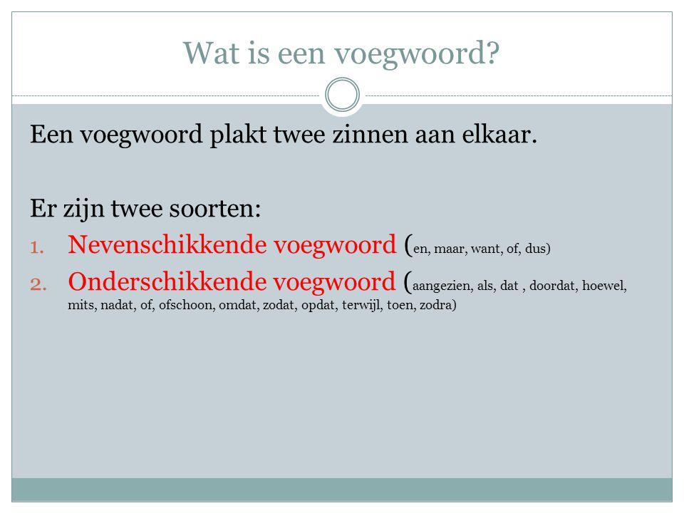 Wat is een voegwoord? Een voegwoord plakt twee zinnen aan elkaar. Er zijn twee soorten: 1. Nevenschikkende voegwoord ( en, maar, want, of, dus) 2. Ond