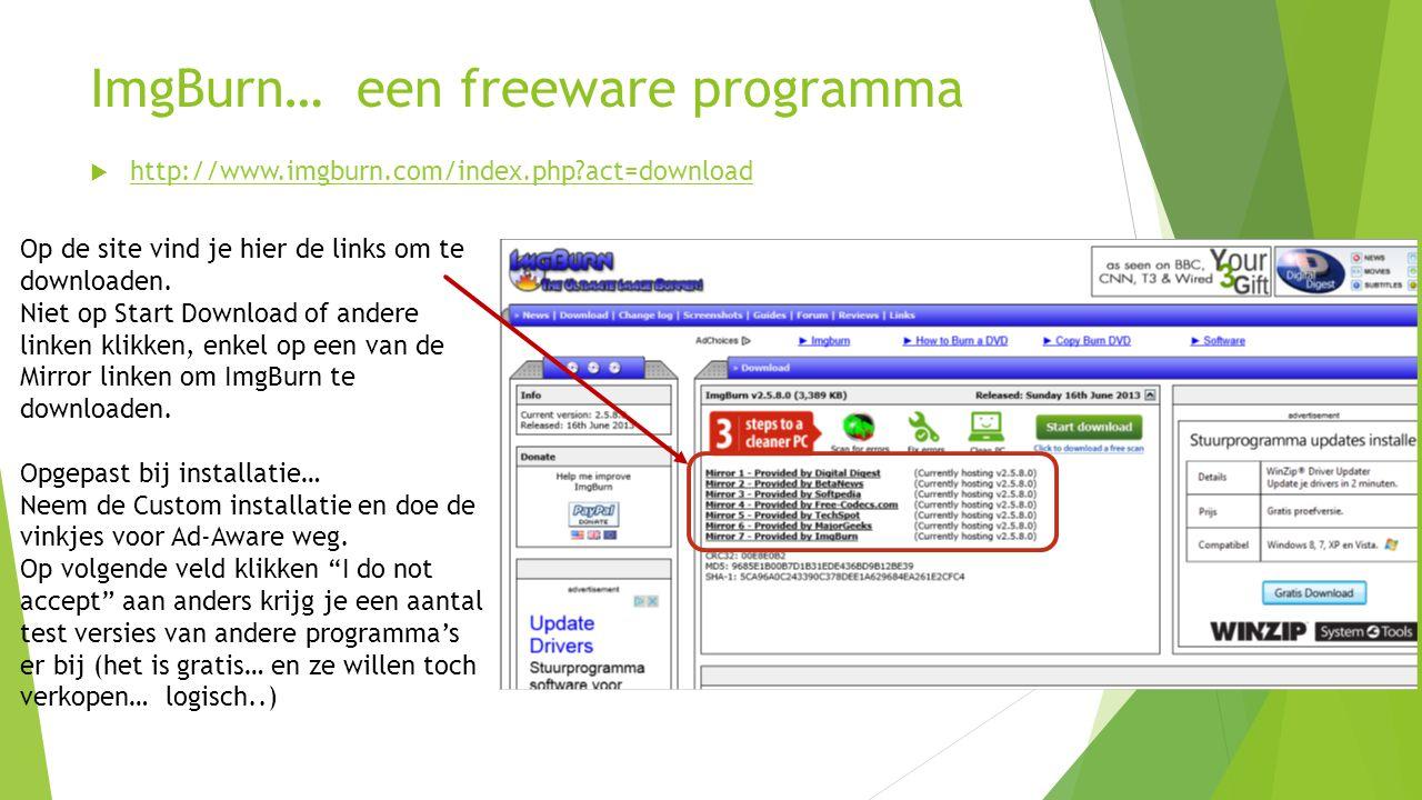 ImgBurn… een freeware programma  http://www.imgburn.com/index.php?act=download http://www.imgburn.com/index.php?act=download Op de site vind je hier de links om te downloaden.