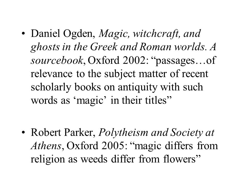 Daniel Ogden, Magic, witchcraft, and ghosts in the Greek and Roman worlds.