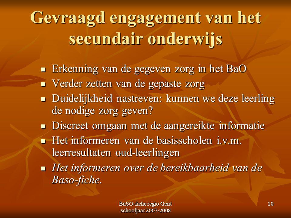 BaSO-fiche regio Gent schooljaar 2007-2008 10 Gevraagd engagement van het secundair onderwijs Erkenning van de gegeven zorg in het BaO Erkenning van d
