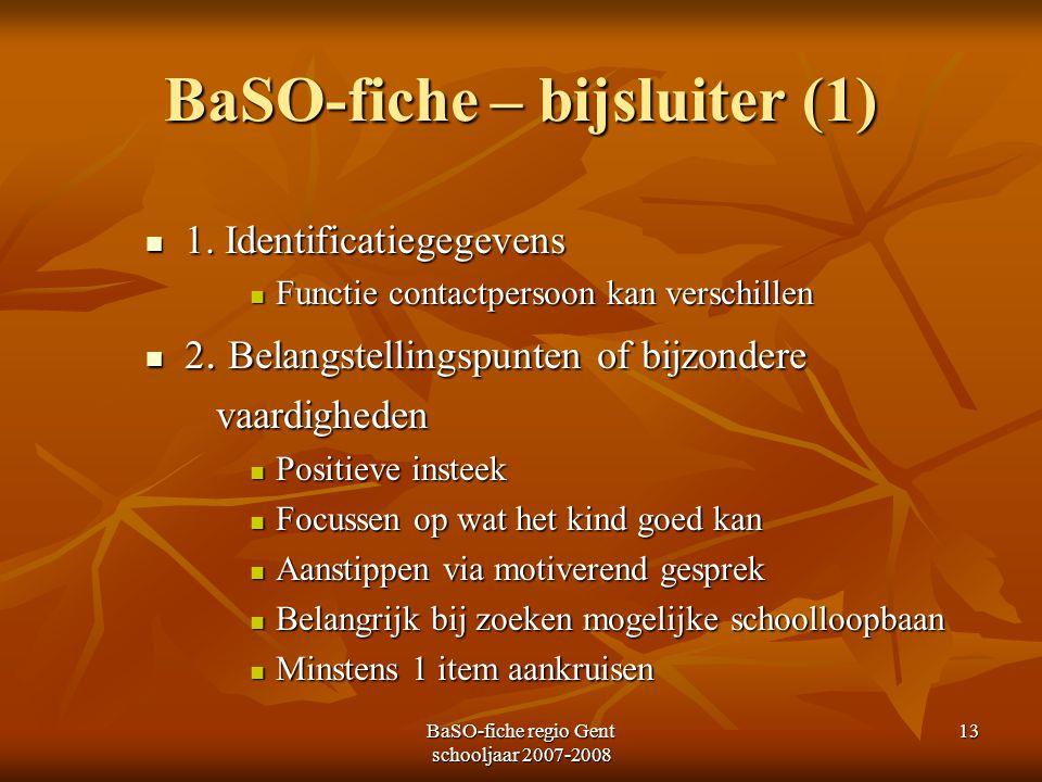 BaSO-fiche regio Gent schooljaar 2007-2008 13 BaSO-fiche – bijsluiter (1) 1. Identificatiegegevens 1. Identificatiegegevens Functie contactpersoon kan