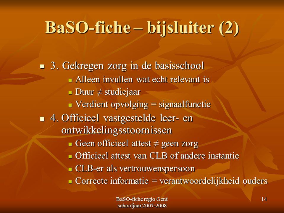 BaSO-fiche regio Gent schooljaar 2007-2008 14 BaSO-fiche – bijsluiter (2) 3. Gekregen zorg in de basisschool 3. Gekregen zorg in de basisschool Alleen