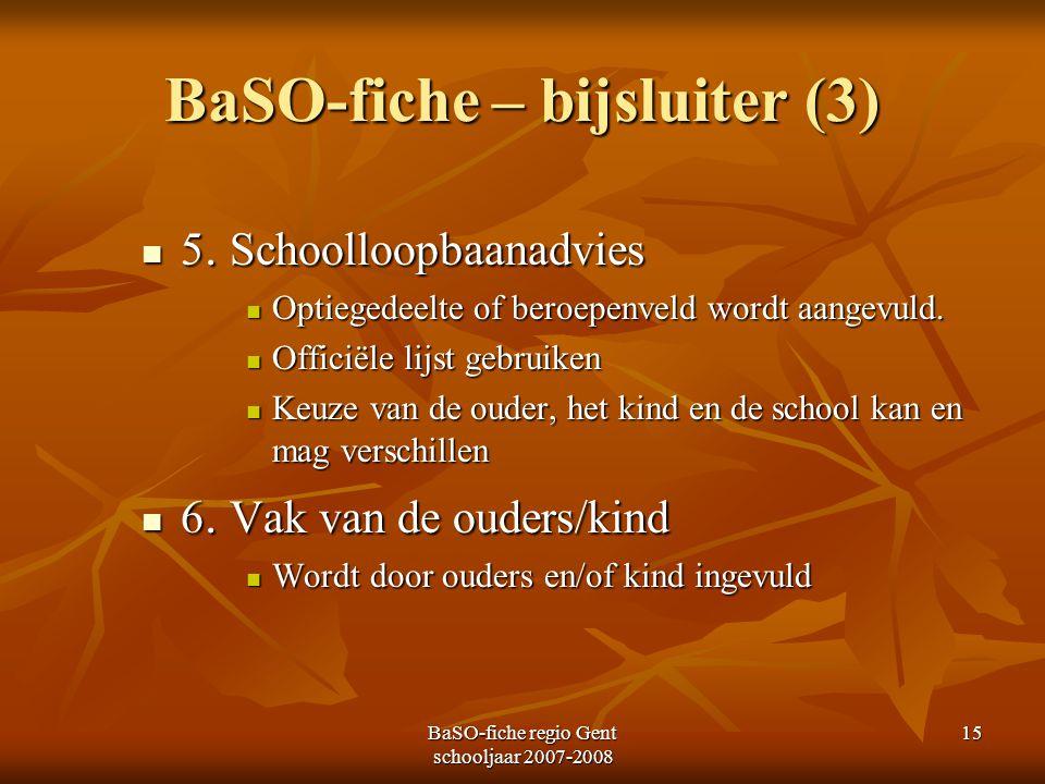 BaSO-fiche regio Gent schooljaar 2007-2008 15 BaSO-fiche – bijsluiter (3) 5. Schoolloopbaanadvies 5. Schoolloopbaanadvies Optiegedeelte of beroepenvel