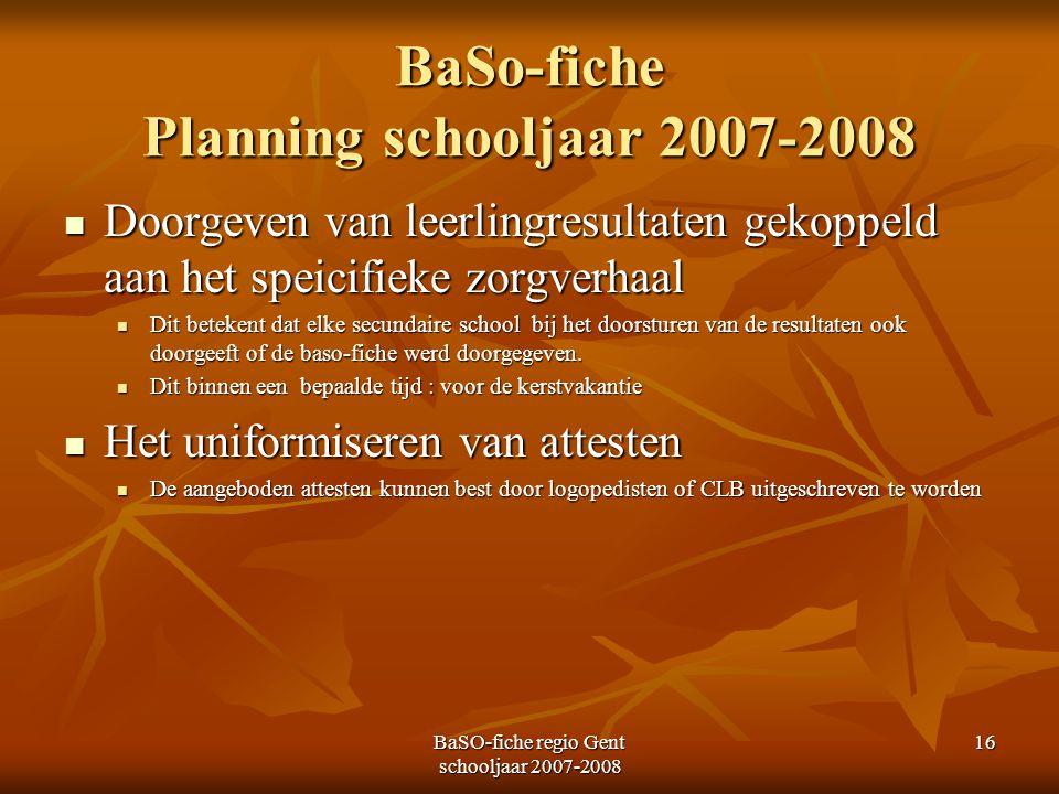 BaSO-fiche regio Gent schooljaar 2007-2008 16 BaSo-fiche Planning schooljaar 2007-2008 Doorgeven van leerlingresultaten gekoppeld aan het speicifieke