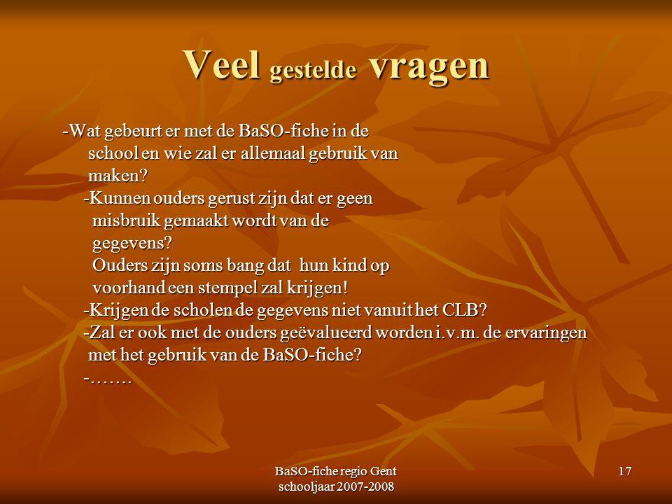 BaSO-fiche regio Gent schooljaar 2007-2008 17 Veel gestelde vragen -Wat gebeurt er met de BaSO-fiche in de -Wat gebeurt er met de BaSO-fiche in de sch
