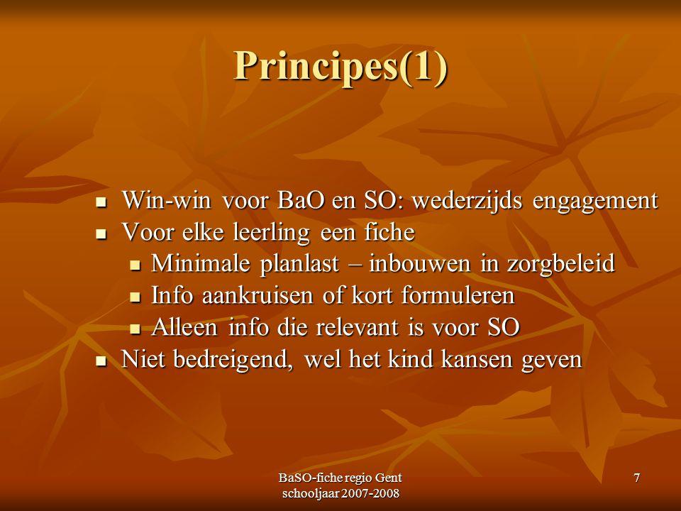 BaSO-fiche regio Gent schooljaar 2007-2008 7 Principes(1) Win-win voor BaO en SO: wederzijds engagement Win-win voor BaO en SO: wederzijds engagement