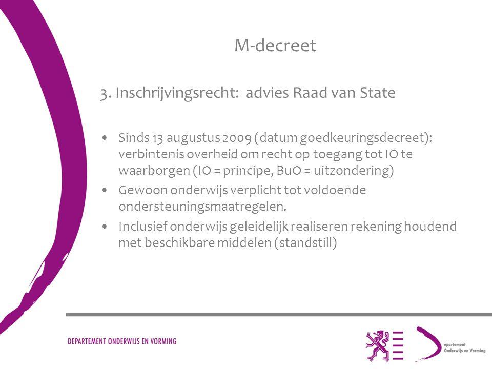 M-decreet 3. Inschrijvingsrecht: advies Raad van State Sinds 13 augustus 2009 (datum goedkeuringsdecreet): verbintenis overheid om recht op toegang to