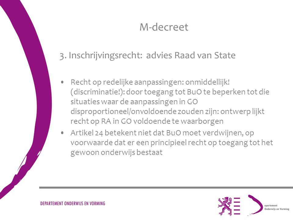 M-decreet 3. Inschrijvingsrecht: advies Raad van State Recht op redelijke aanpassingen: onmiddellijk! (discriminatie!): door toegang tot BuO te beperk