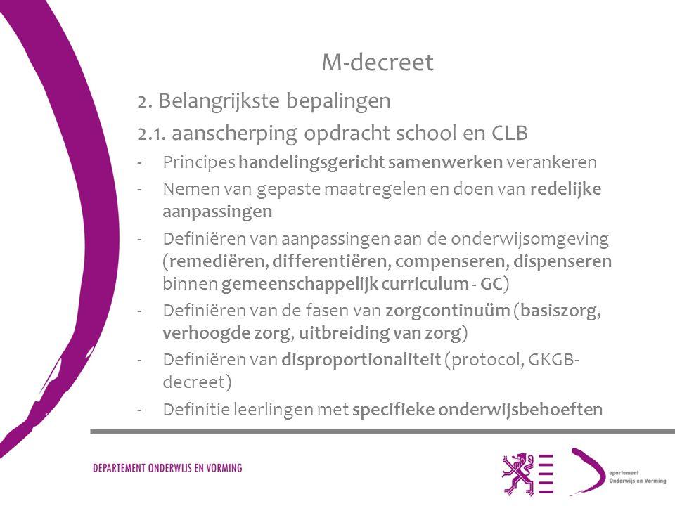M-decreet 2. Belangrijkste bepalingen 2.1. aanscherping opdracht school en CLB -Principes handelingsgericht samenwerken verankeren -Nemen van gepaste