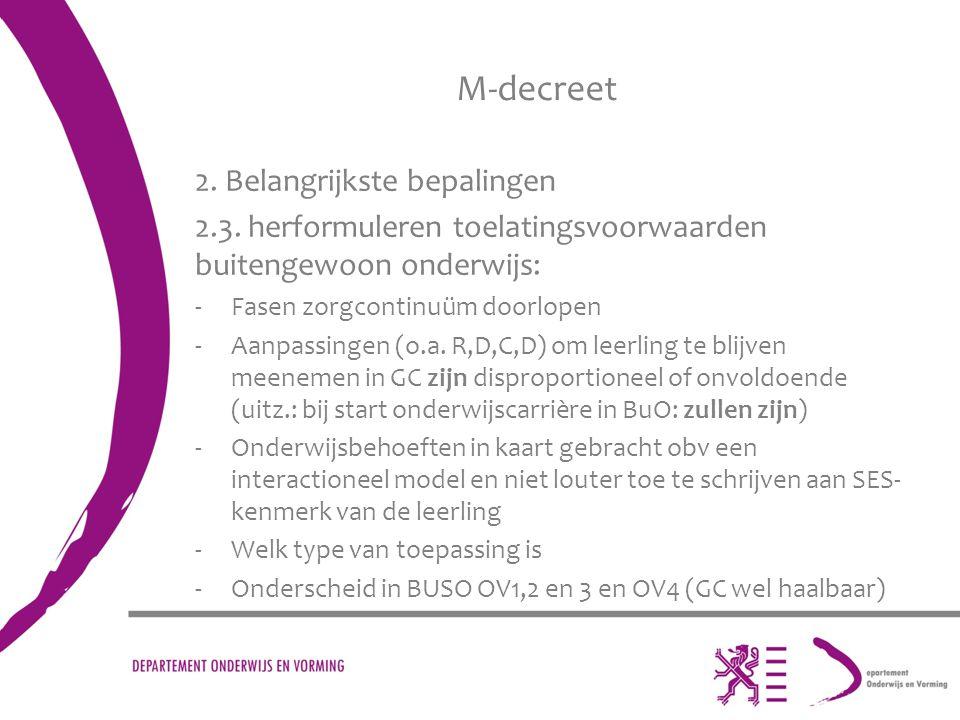 M-decreet 2. Belangrijkste bepalingen 2.3. herformuleren toelatingsvoorwaarden buitengewoon onderwijs: -Fasen zorgcontinuüm doorlopen -Aanpassingen (o