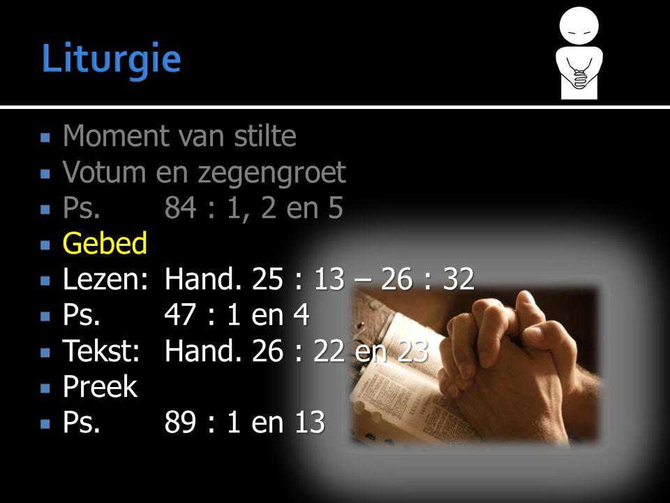  Moment van stilte  Votum en zegengroet  Ps.84 : 1, 2 en 5  Gebed  Lezen:Hand.