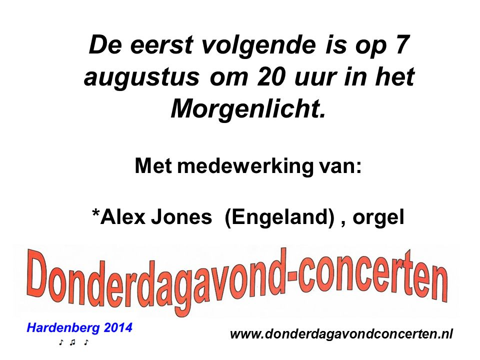 www.donderdagavondconcerten.nl De eerst volgende is op 7 augustus om 20 uur in het Morgenlicht.