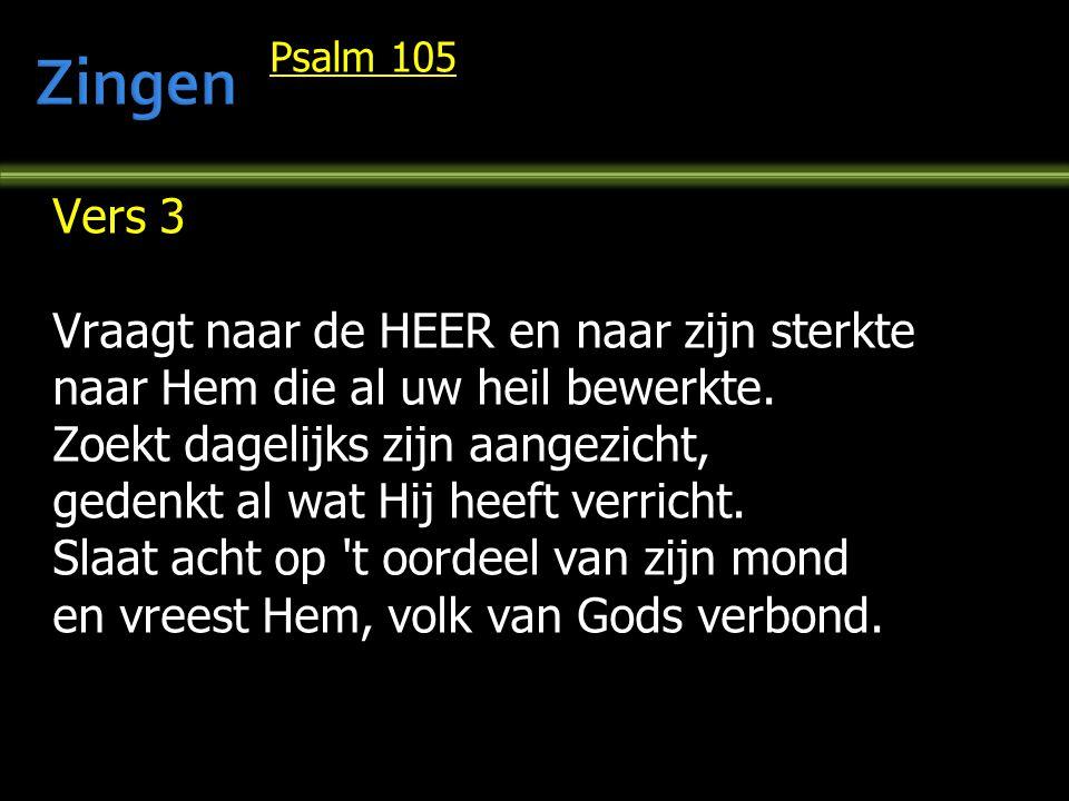 Psalm 105 Vers 3 Vraagt naar de HEER en naar zijn sterkte naar Hem die al uw heil bewerkte.