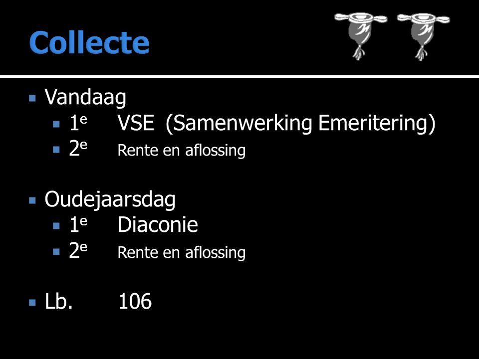  Vandaag  1 e VSE(Samenwerking Emeritering)  2 e Rente en aflossing  Oudejaarsdag  1 e Diaconie  2 e Rente en aflossing  Lb.106