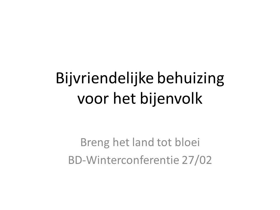 Bijvriendelijke behuizing voor het bijenvolk Breng het land tot bloei BD-Winterconferentie 27/02