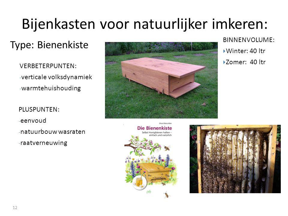 Bijenkasten voor natuurlijker imkeren: 12 VERBETERPUNTEN: - verticale volksdynamiek - warmtehuishouding Type: Bienenkiste PLUSPUNTEN: - eenvoud - natuurbouw wasraten - raatverneuwing BINNENVOLUME:  Winter: 40 ltr  Zomer: 40 ltr