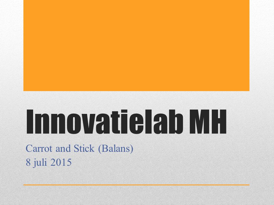 Innovatielab MH Carrot and Stick (Balans) 8 juli 2015