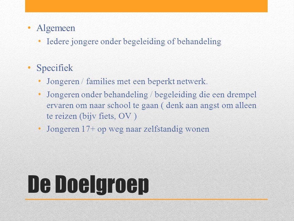 De Doelgroep Algemeen Iedere jongere onder begeleiding of behandeling Specifiek Jongeren / families met een beperkt netwerk.