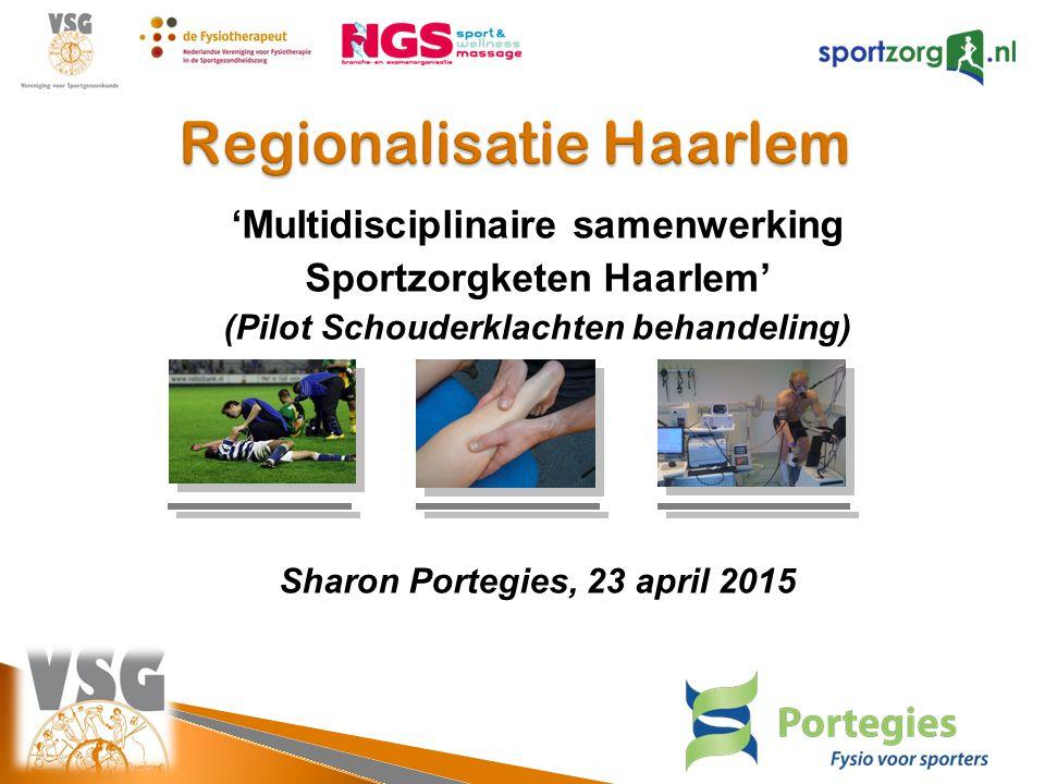 'Multidisciplinaire samenwerking Sportzorgketen Haarlem' (Pilot Schouderklachten behandeling) Sharon Portegies, 23 april 2015