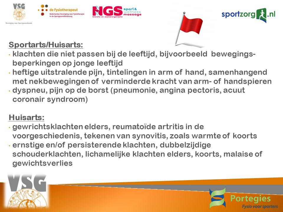 Sportarts/Huisarts: klachten die niet passen bij de leeftijd, bijvoorbeeld bewegings- beperkingen op jonge leeftijd heftige uitstralende pijn, tintelingen in arm of hand, samenhangend met nekbewegingen of verminderde kracht van arm- of handspieren dyspneu, pijn op de borst (pneumonie, angina pectoris, acuut coronair syndroom) Huisarts: gewrichtsklachten elders, reumatoïde artritis in de voorgeschiedenis, tekenen van synovitis, zoals warmte of koorts ernstige en/of persisterende klachten, dubbelzijdige schouderklachten, lichamelijke klachten elders, koorts, malaise of gewichtsverlies