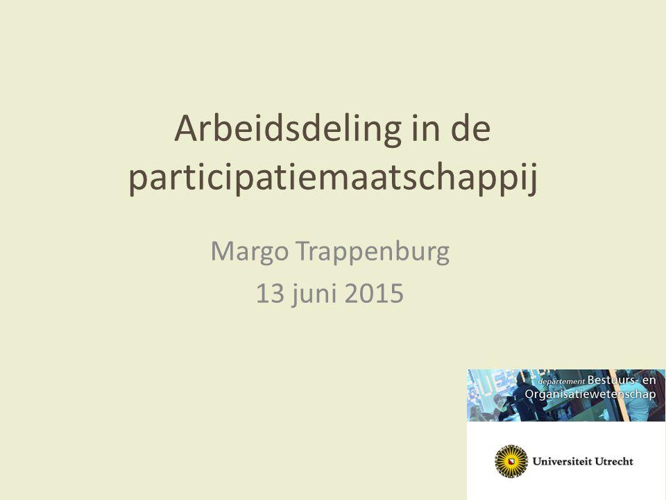 Arbeidsdeling in de participatiemaatschappij Margo Trappenburg 13 juni 2015