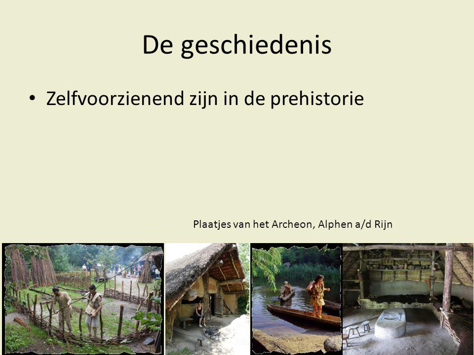 De geschiedenis Zelfvoorzienend zijn in de prehistorie Plaatjes van het Archeon, Alphen a/d Rijn