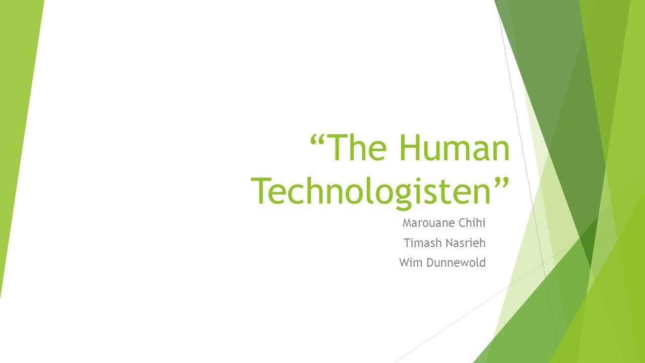 """The Human Technologisten"" Marouane Chihi Timash Nasrieh Wim Dunnewold"