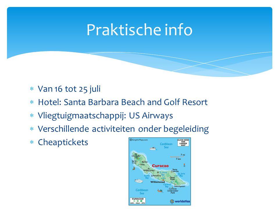  Van 16 tot 25 juli  Hotel: Santa Barbara Beach and Golf Resort  Vliegtuigmaatschappij: US Airways  Verschillende activiteiten onder begeleiding  Cheaptickets Praktische info