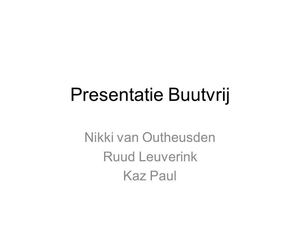 Presentatie Buutvrij Nikki van Outheusden Ruud Leuverink Kaz Paul