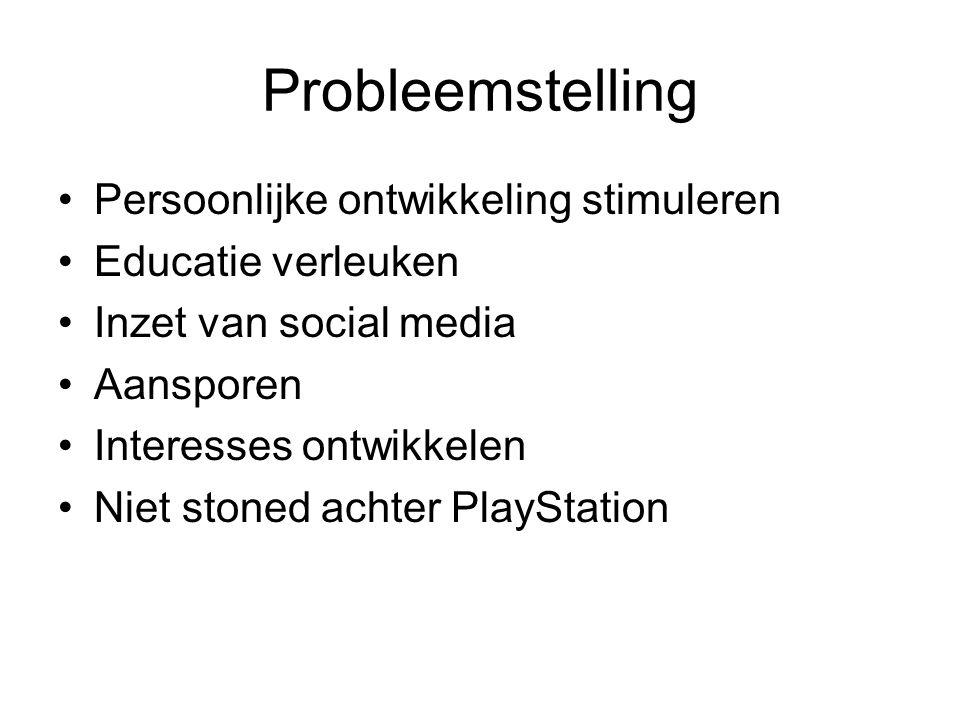 Probleemstelling Persoonlijke ontwikkeling stimuleren Educatie verleuken Inzet van social media Aansporen Interesses ontwikkelen Niet stoned achter PlayStation