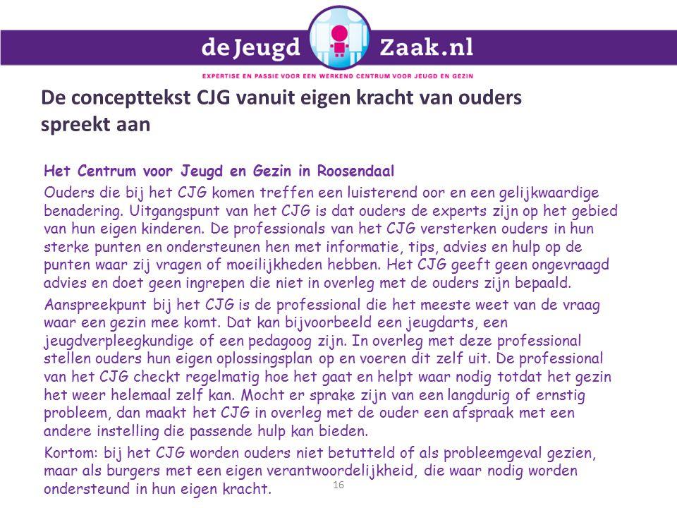 De concepttekst CJG vanuit eigen kracht van ouders spreekt aan Het Centrum voor Jeugd en Gezin in Roosendaal Ouders die bij het CJG komen treffen een luisterend oor en een gelijkwaardige benadering.