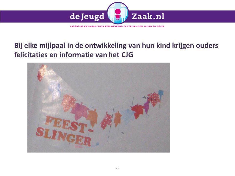 Bij elke mijlpaal in de ontwikkeling van hun kind krijgen ouders felicitaties en informatie van het CJG 26