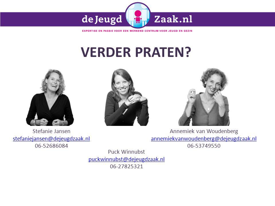 Stefanie Jansen stefaniejansen@dejeugdzaak.nl 06-52686084 Puck Winnubst puckwinnubst@dejeugdzaak.nl 06-27825321 Annemiek van Woudenberg annemiekvanwoudenberg@dejeugdzaak.nl 06-53749550 VERDER PRATEN?