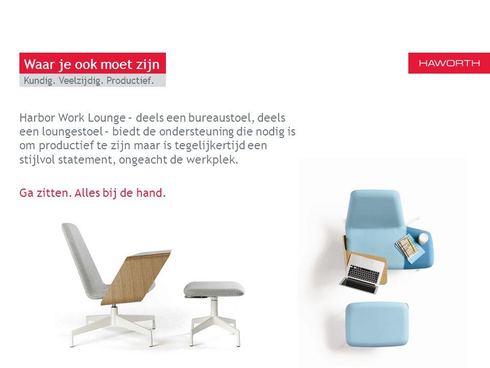 13 maart 2014 | Berlijn Kundig. Veelzijdig. Productief. Harbor Work Lounge – deels een bureaustoel, deels een loungestoel – biedt de ondersteuning die