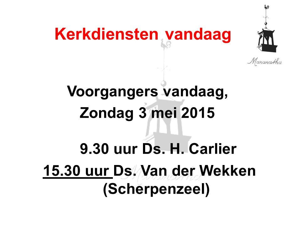 Voorgangers vandaag, Zondag 3 mei 2015 9.30 uur Ds.