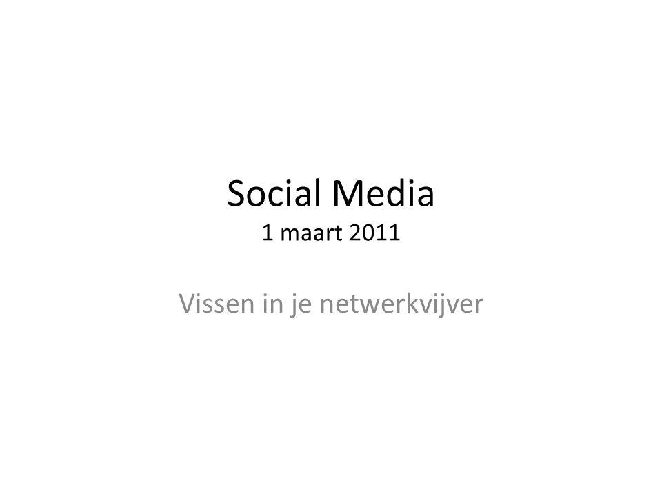Social Media 1 maart 2011 Vissen in je netwerkvijver