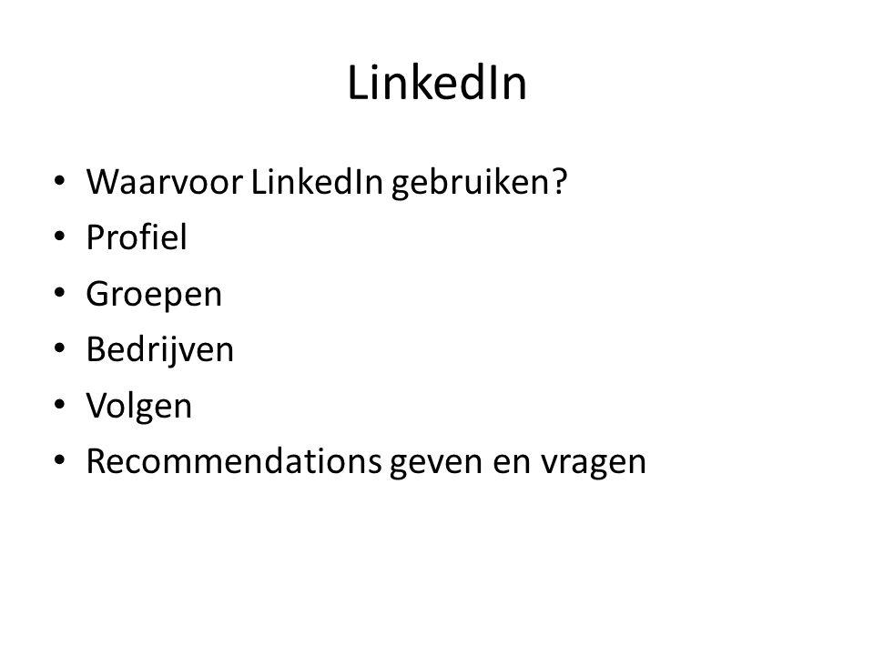 LinkedIn Waarvoor LinkedIn gebruiken? Profiel Groepen Bedrijven Volgen Recommendations geven en vragen