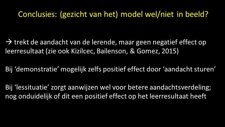 Conclusies: (gezicht van het) model wel/niet in beeld?  trekt de aandacht van de lerende, maar geen negatief effect op leerresultaat (zie ook Kizilce
